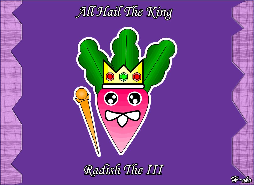 All Hail King Radish!