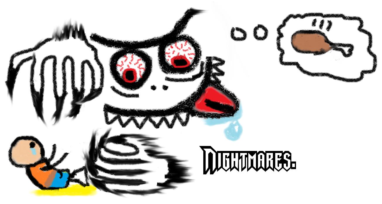 Nightmares.