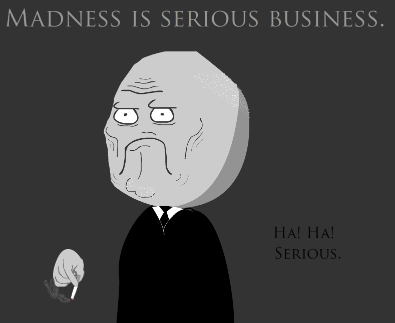 Madness is Serious Business