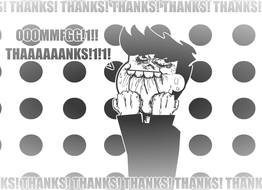 OMFGG!1 THAAANKKS!1!