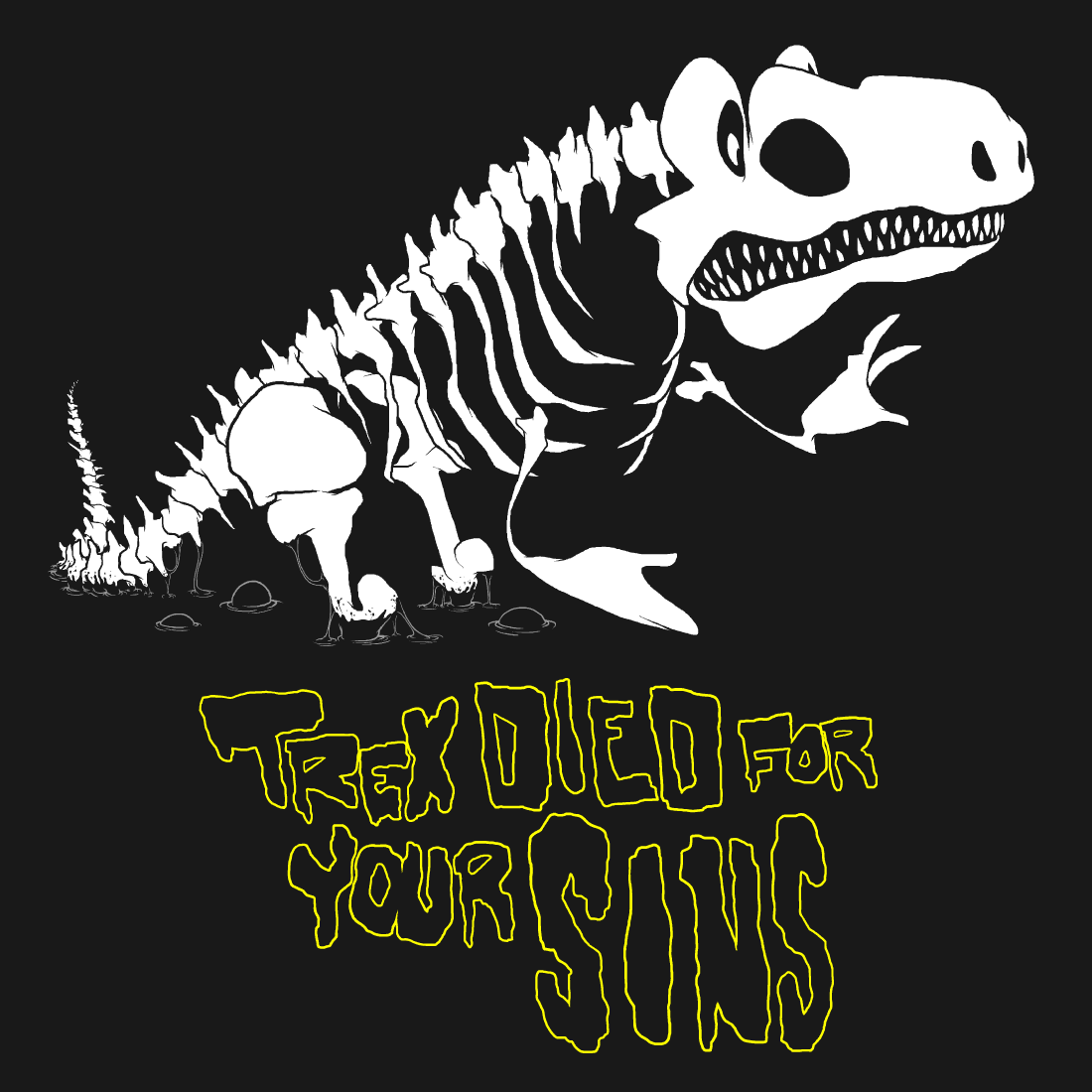 T-Rex Died For Your Sins