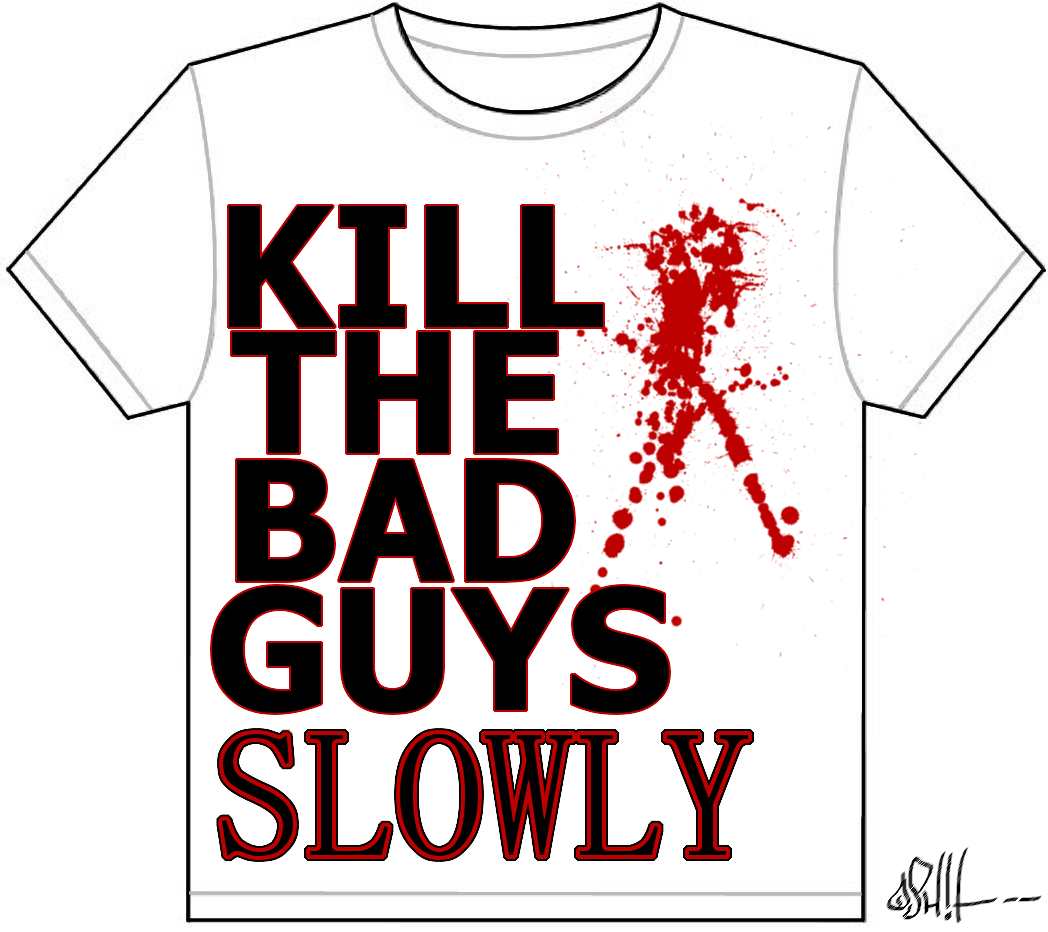 kill the bad guys SLOWLY