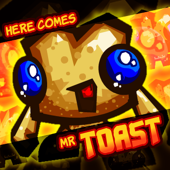 Here Comes, Mr. Toast!