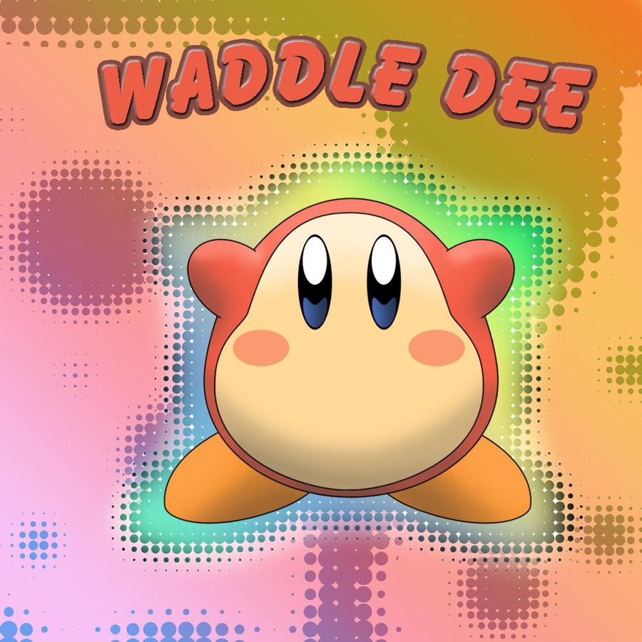 WADDLE DEE!!!