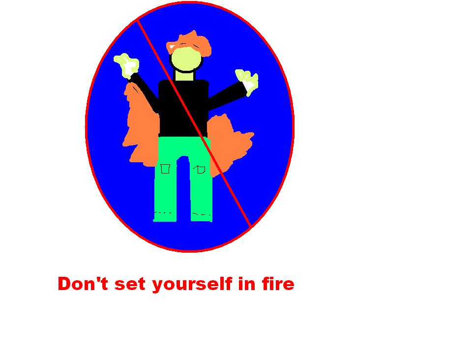 Dont set yourself in fire