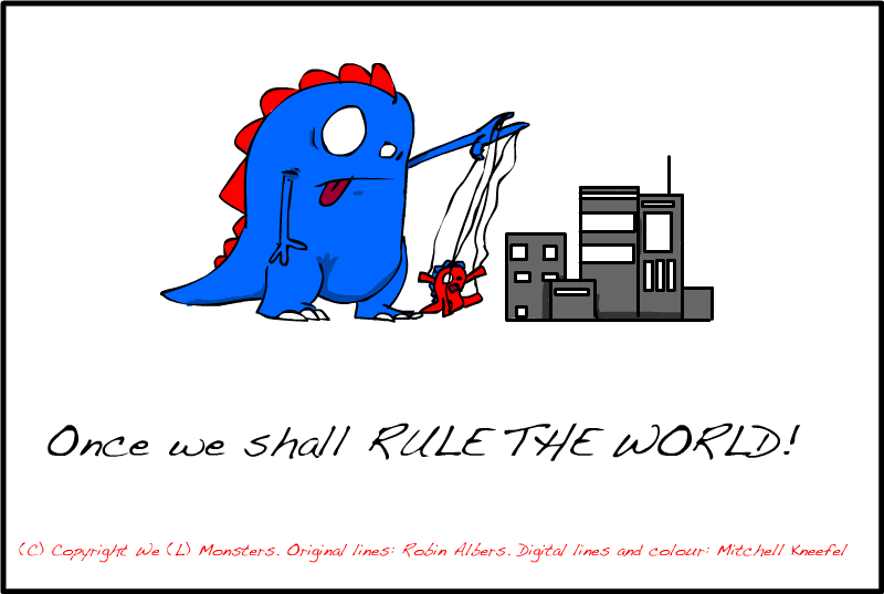 Monsters shall rule the world!