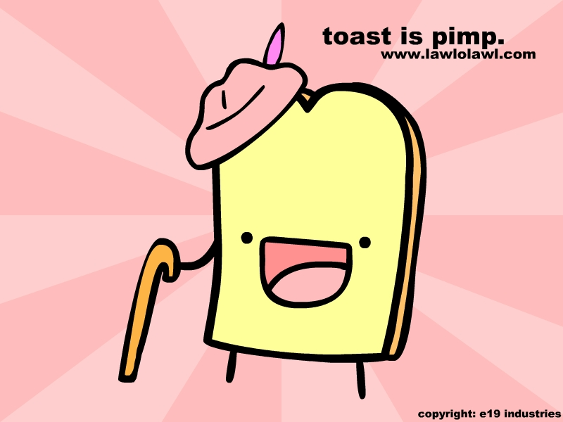 Toast Is Pimp