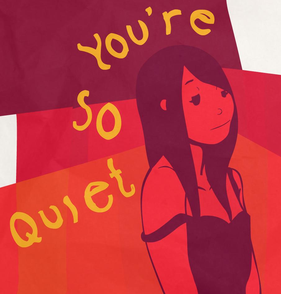 You're so quiet