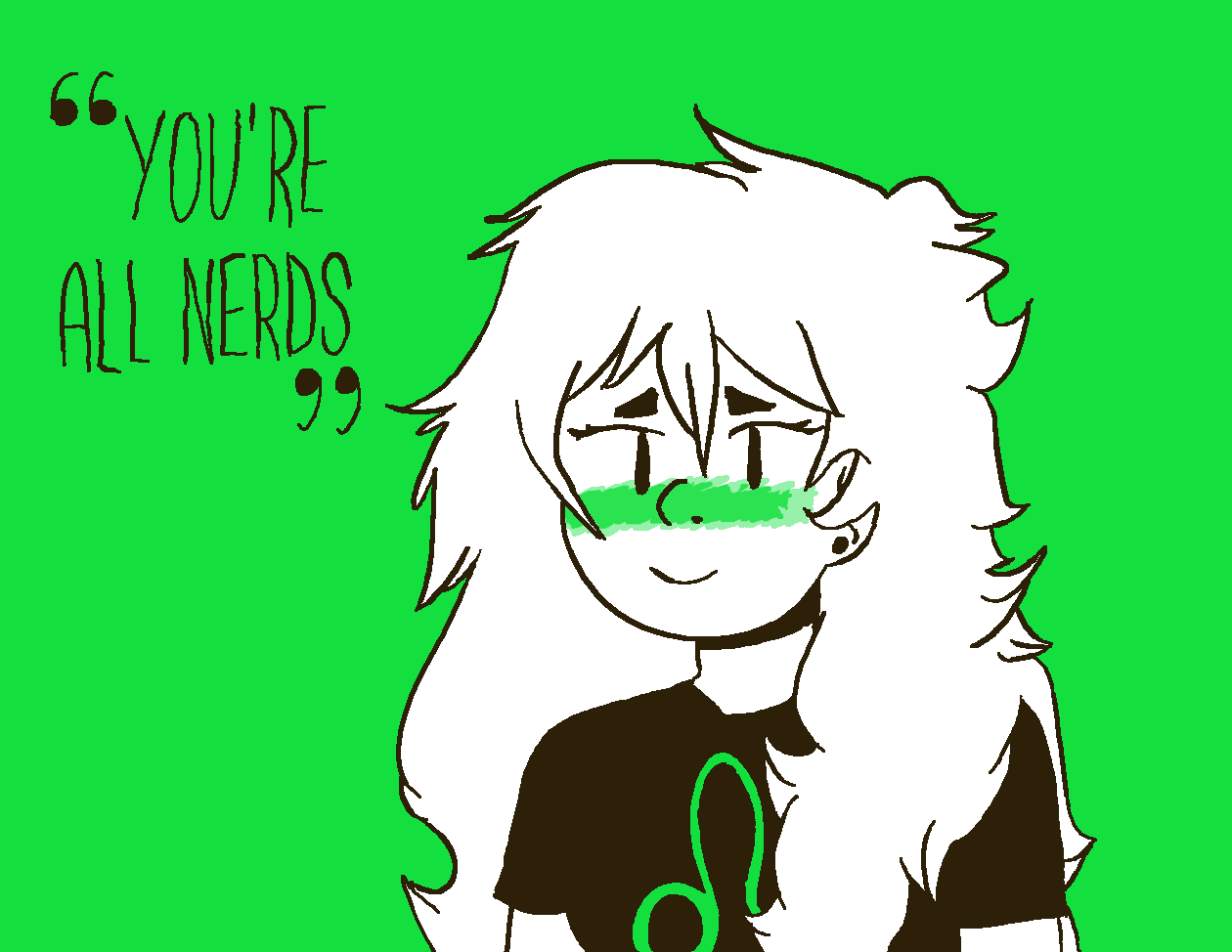 """You're all nerds"""