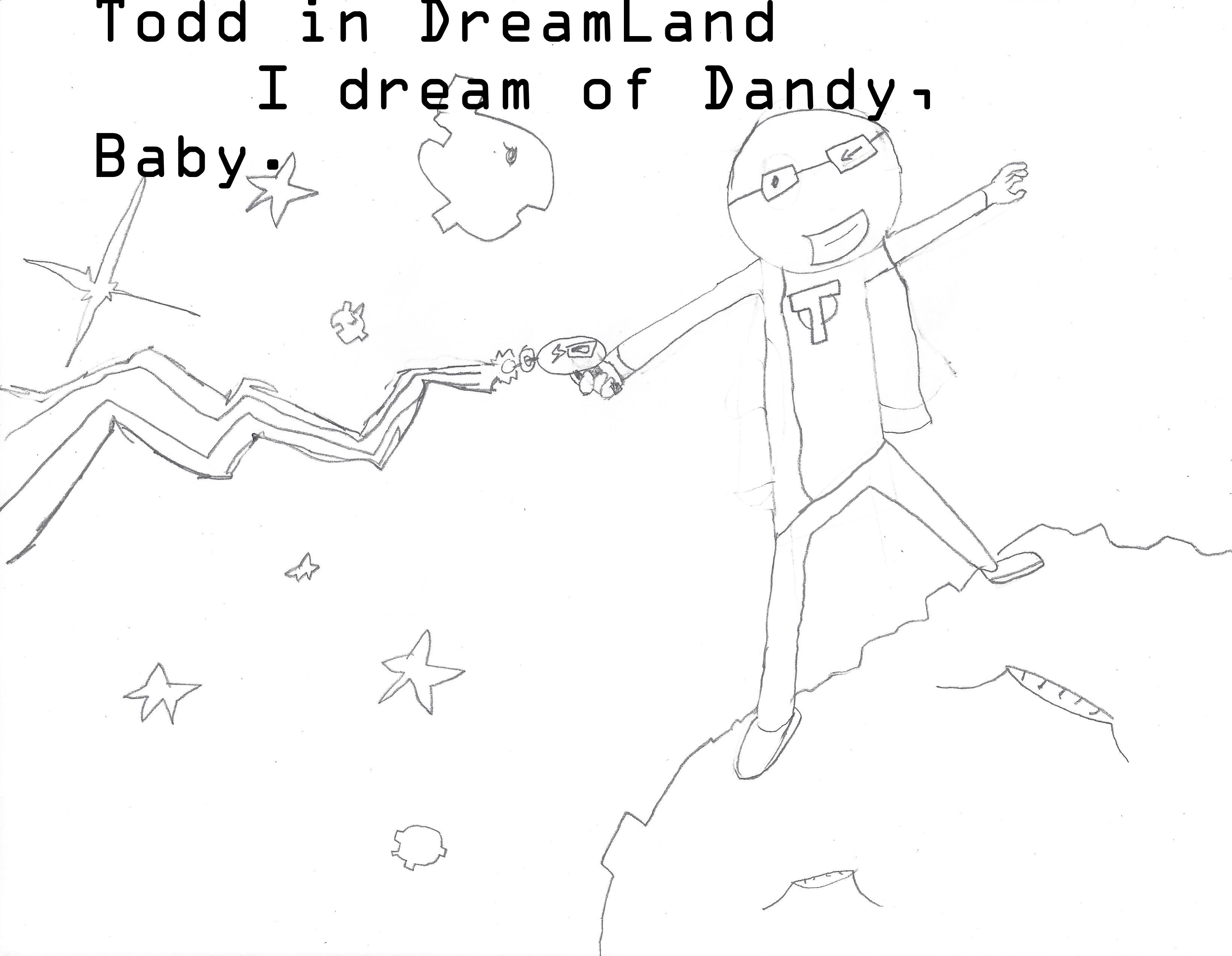 I dream of Dandy, Baby.