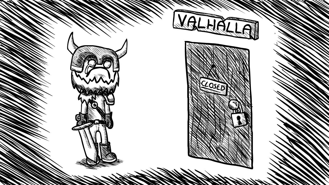 No Valhalla today..