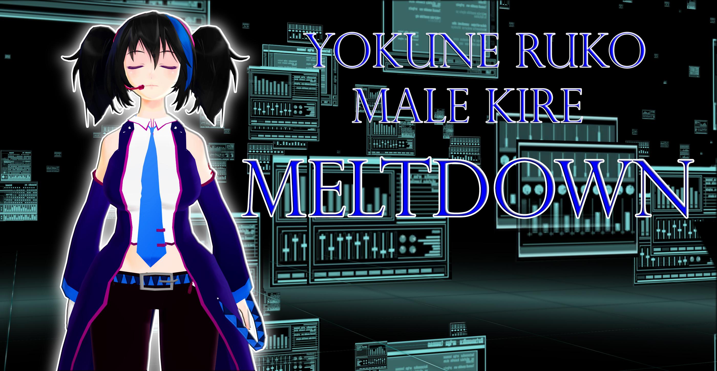 Meltdown-Yokune Ruko Male Kire