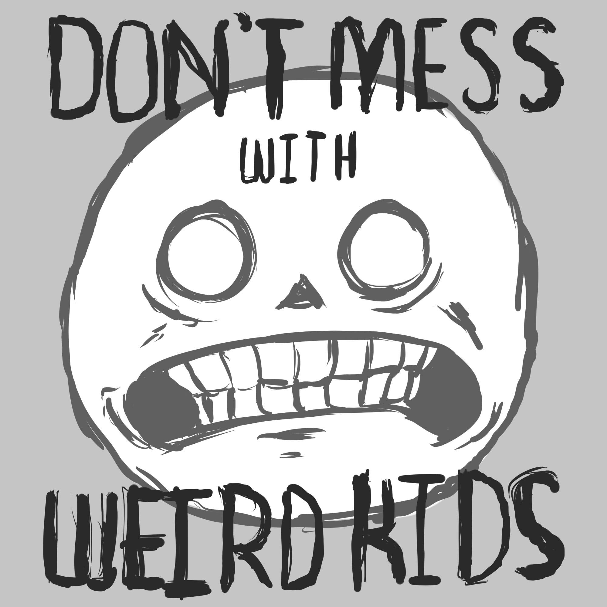Dont Mess With Weird Kids