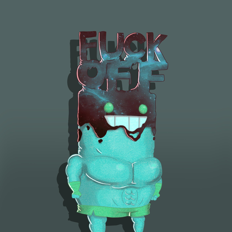 Fuck Off (You Just Got Slimed)