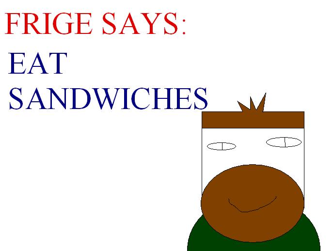 FRIGE SAYS
