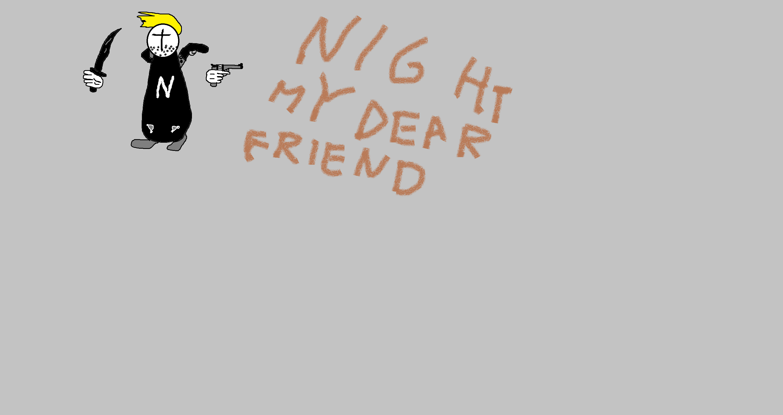 night my dear friend