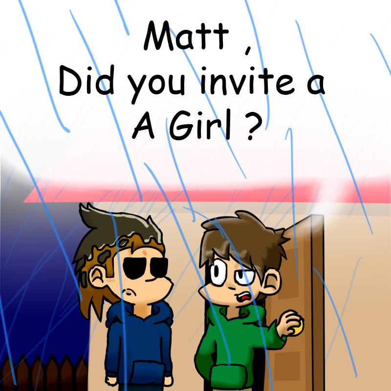 MATT ! did you invite a girl