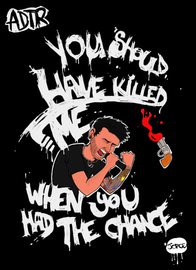 You should have killed me when you had the chance
