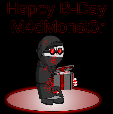Happy Birthday M4dMonst3r !!! ( late )