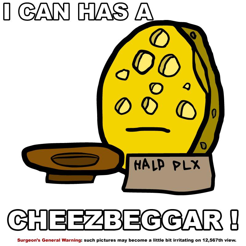 I can has a CHEEZBEGGAR!