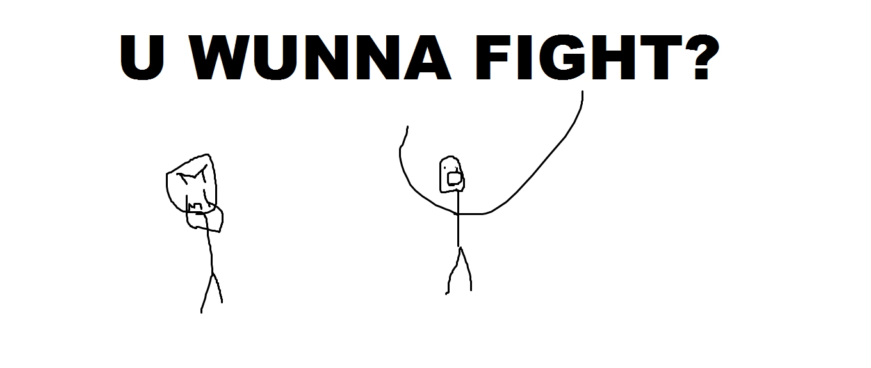 U WUNNA FIGHT?