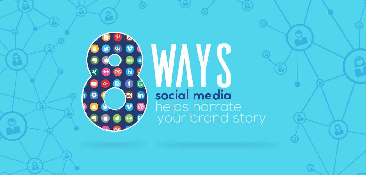 8 ways social media helps narrate your brand story