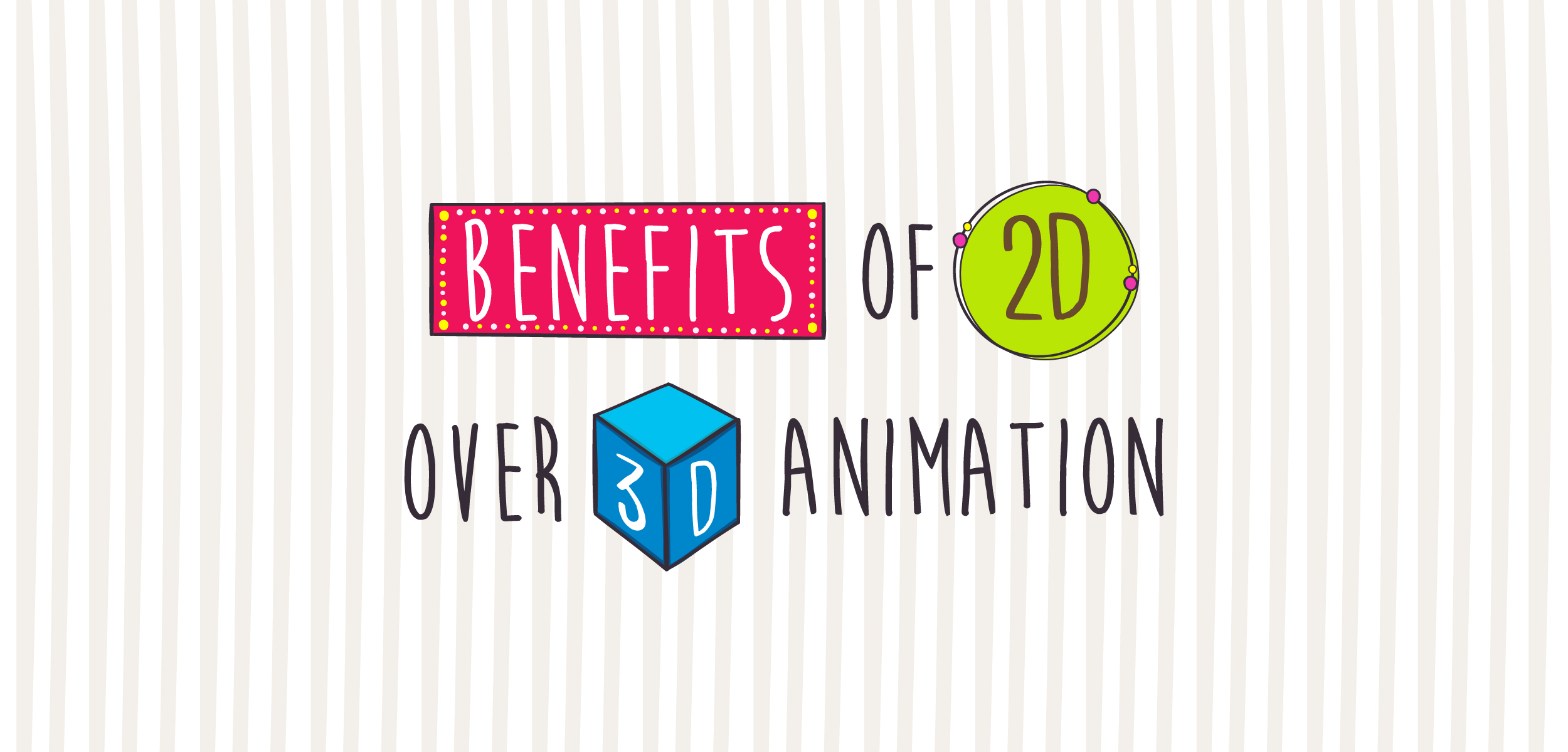 Benefits of 2d Over 3d Animation
