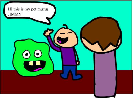 Jimmy the mucus