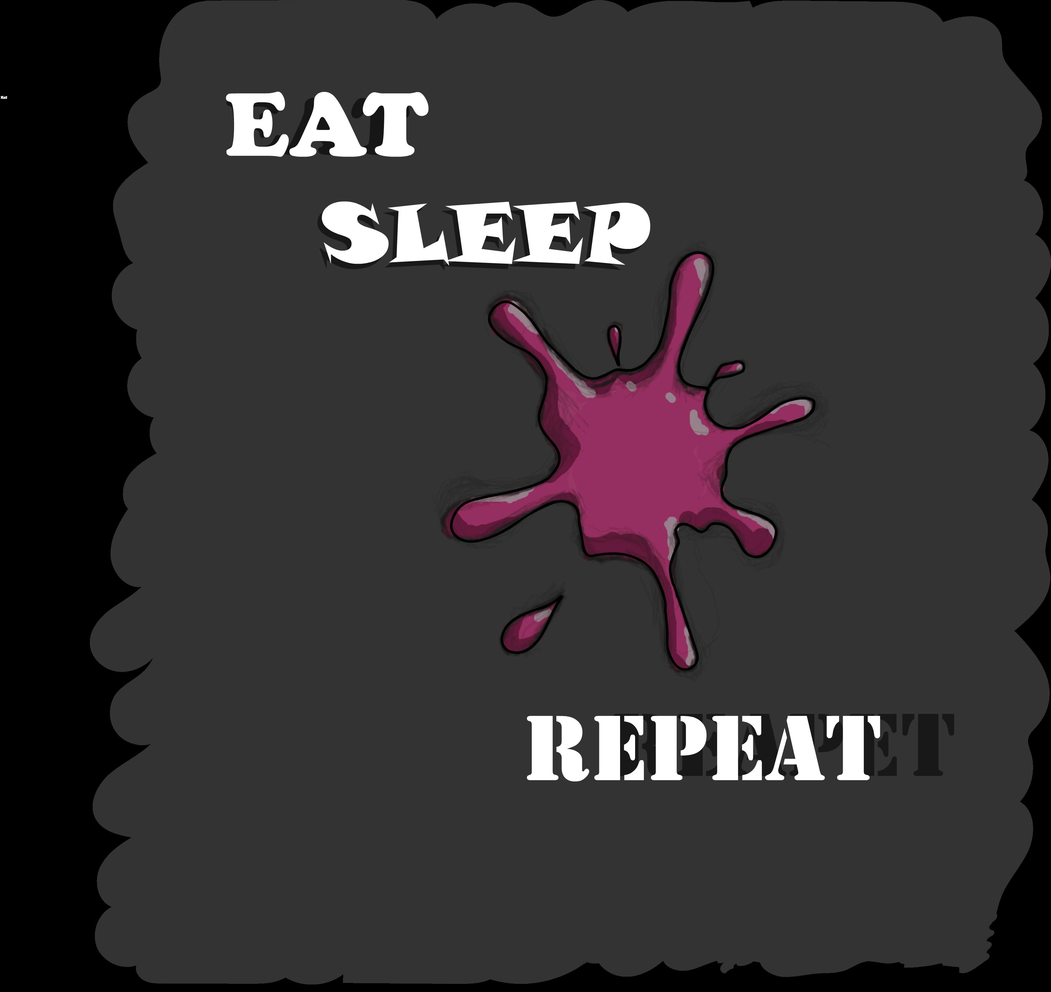 Eat, Sleep,Repeat