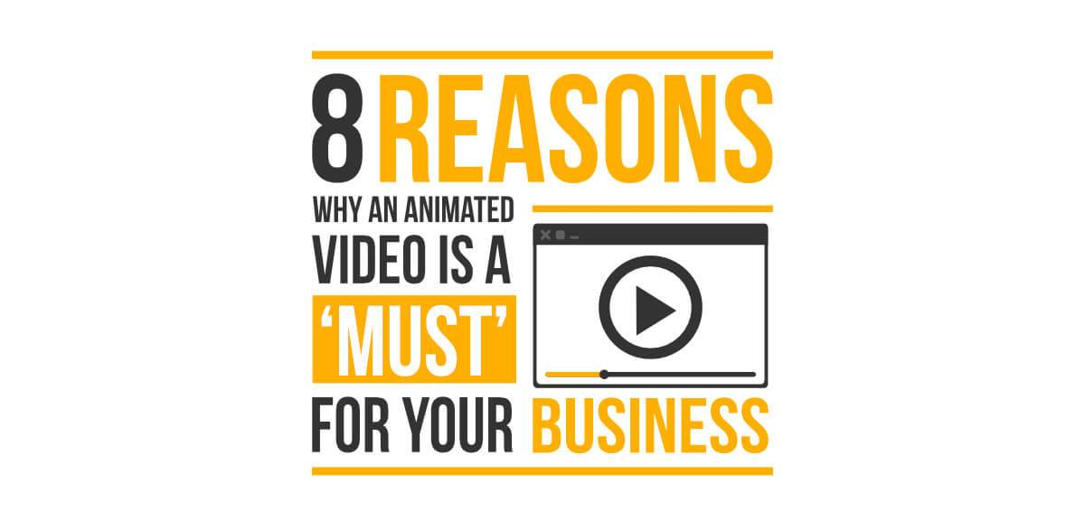 8 Reasons Why an Animated Video is a 'Must' For Your Business