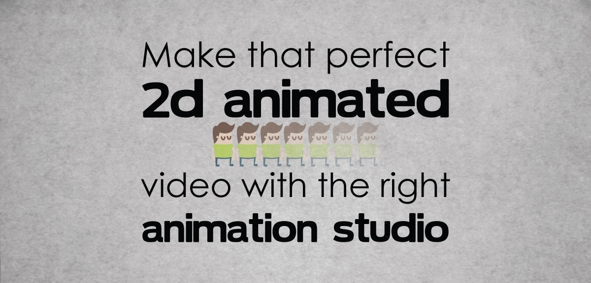 Make that perfect 2D animated video with the right animation studio in delhi