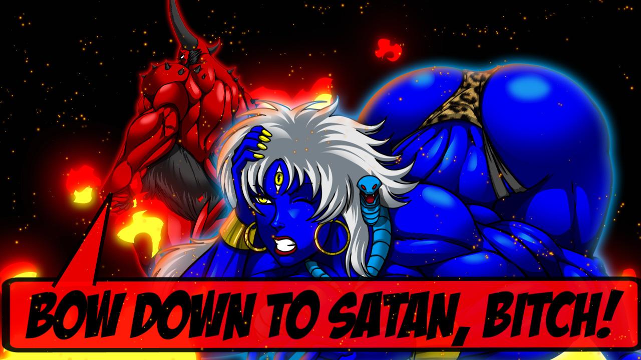 Bow down to Satan, BITCH!