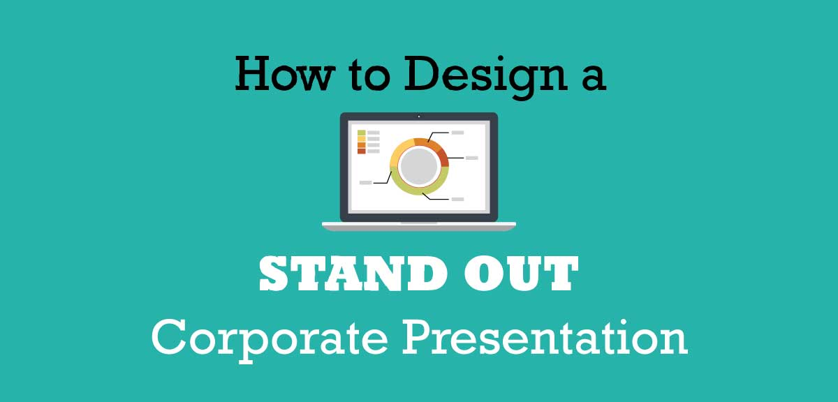How to design a stand out corporate presentation