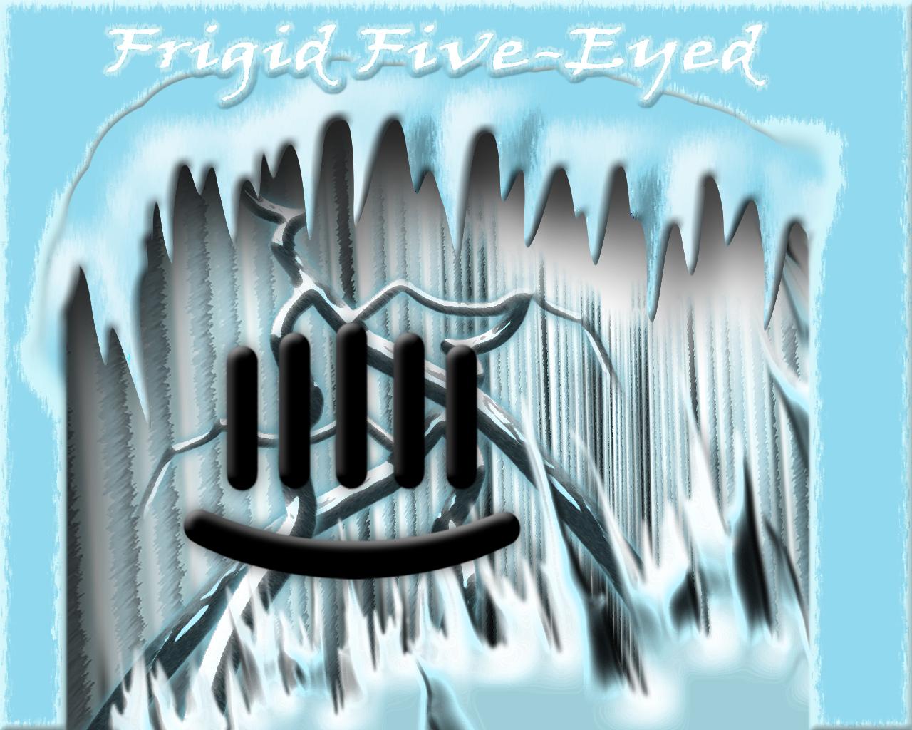Frigid Five-Eyed