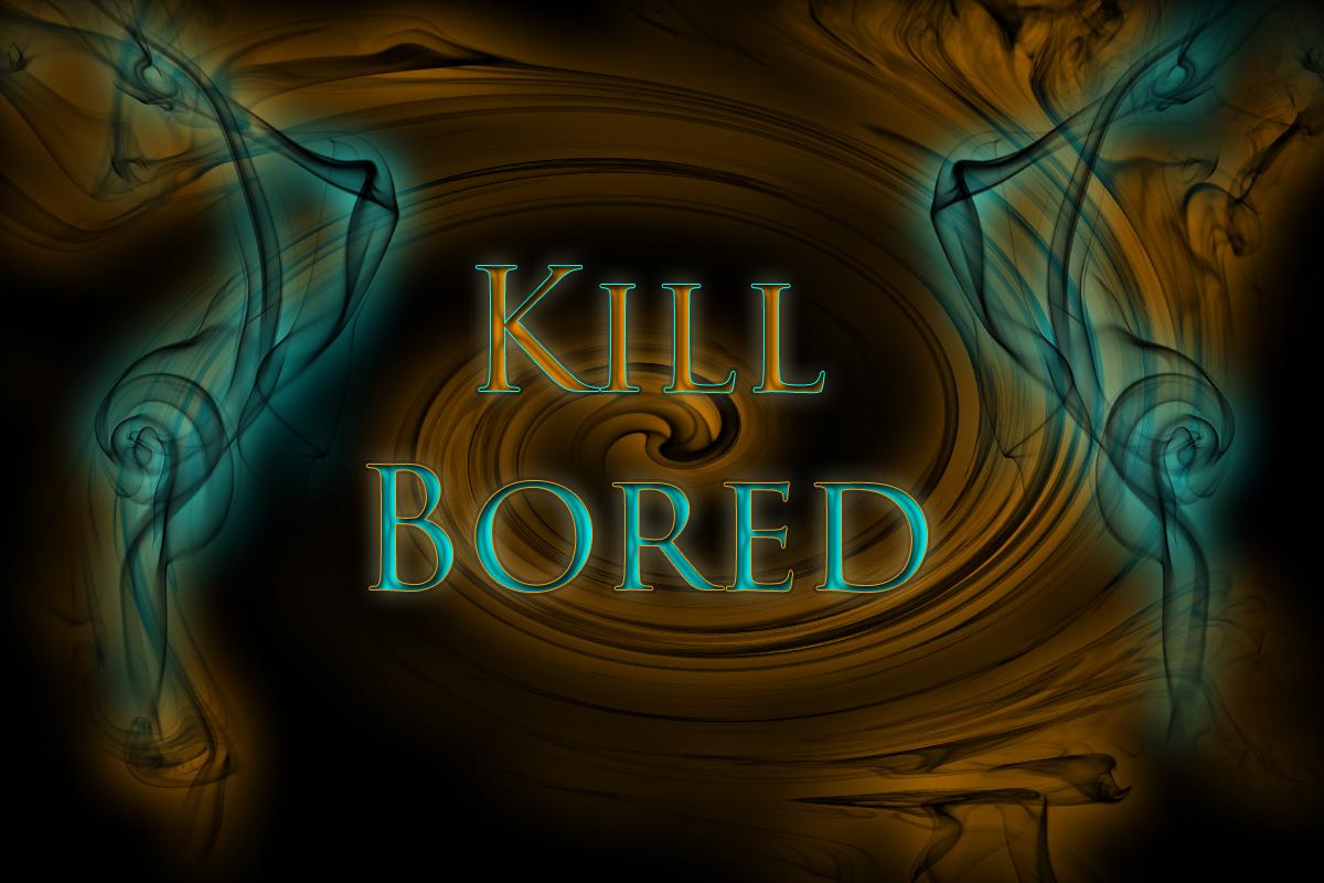 Kill Bored