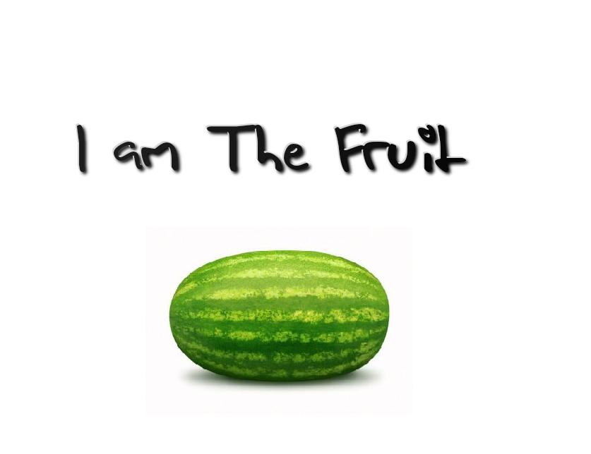 I am the fruit