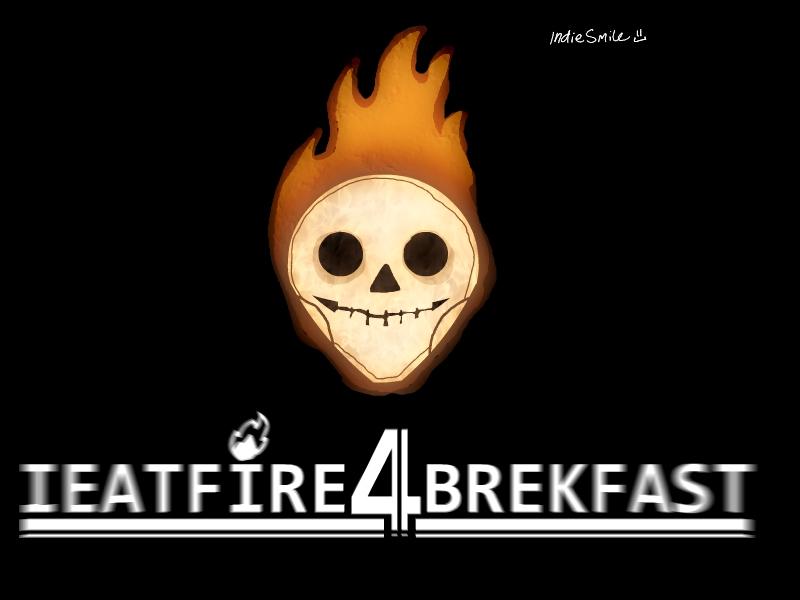 IEATFIRE4BREKFAST
