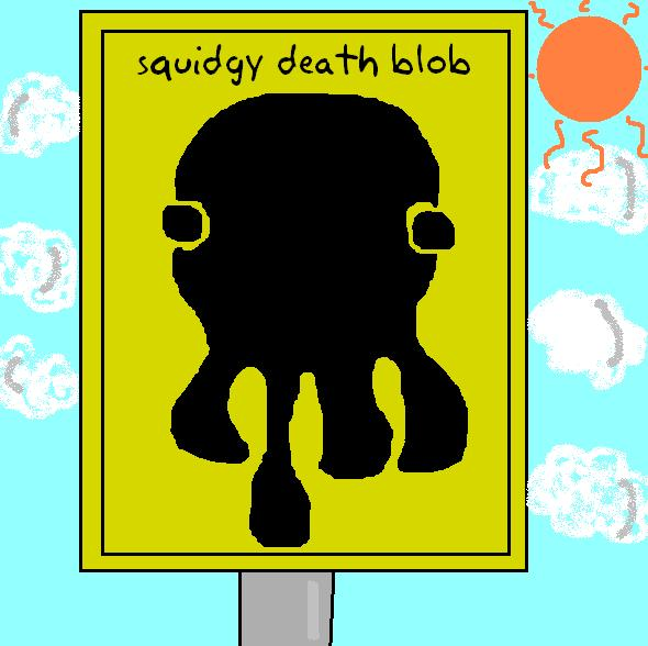 squidgy death blob approaching