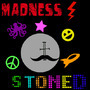 Madness Stoned by theamitlife