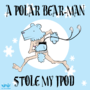Polar Bear-Man stole my ipod by ErnestDesigns