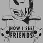 How I see Friends by TechLeSSWaYz