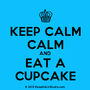 Keep Calm and Eat A Cupcake! by sacredfire