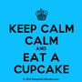 Keep Calm and Eat A Cupcake! by sacredfire