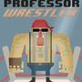 Professor Wrestler by Cosmiconionring
