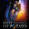 FIFTY SHADES OF POTATO