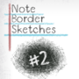 Note Border Sketches #002 by TheNamGam
