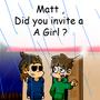 MATT ! did you invite a girl by dafanimator