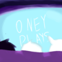 oney plays