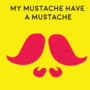 My Mustache have a mustache by Mprodution