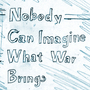 Nobody Can Imagine What War Brings by Precipitation24